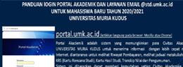 PANDUAN lOGIN PORTAL AKADEMIK DAN LAYANAN EMAIL @std.umk.ac.id UNTUK MAHASISWA BARU TAHUN 2020/2021 UNIVERSITAS MURIA KUDUS